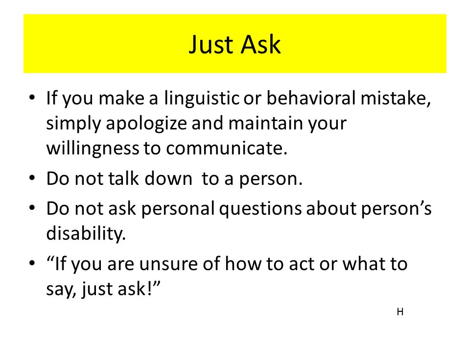 Just Ask If you make a linguistic or behavioral mistake, simply apologize and maintain your willingness to communicate.