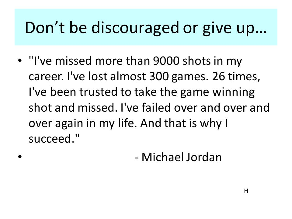 Don't be discouraged or give up…