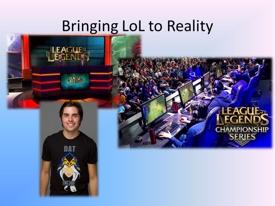 Bringing LoL to Reality