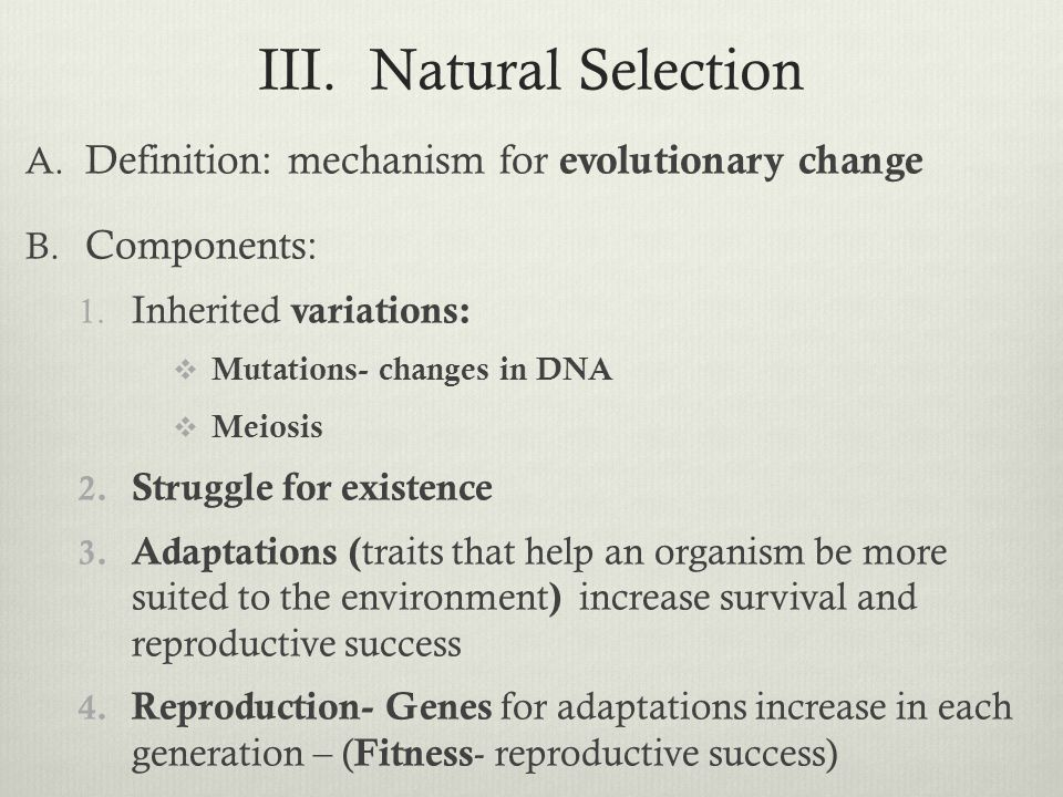 III. Natural Selection Definition: mechanism for evolutionary change