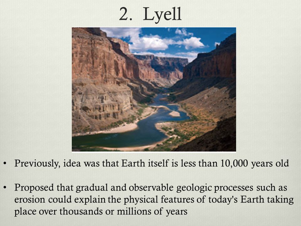 2. Lyell HISTORY OF THE EARTH CALENDER is 4.5 Billion years old. The other idea was that Earth itself is less than 10,000.