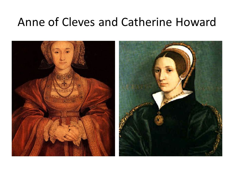 Anne of Cleves and Catherine Howard