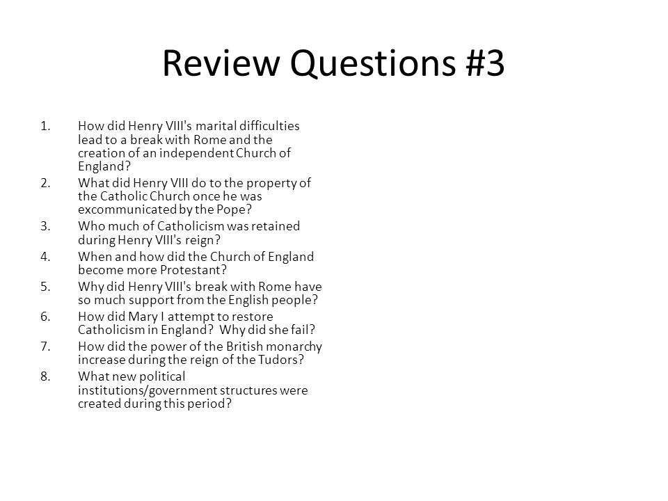 Review Questions #3 How did Henry VIII s marital difficulties lead to a break with Rome and the creation of an independent Church of England