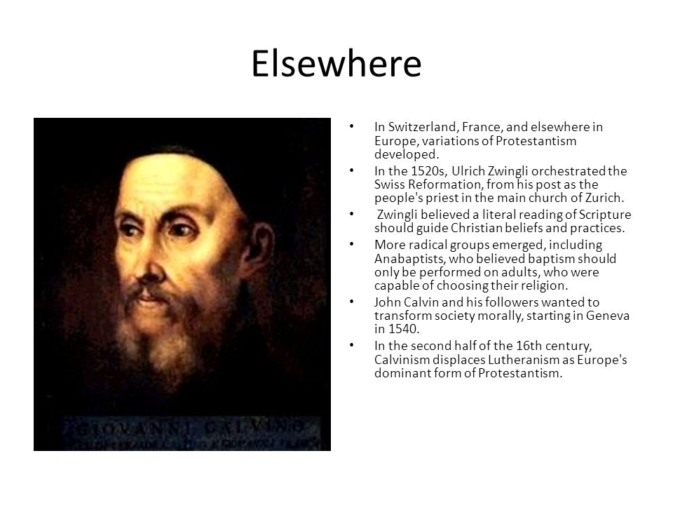 Elsewhere In Switzerland, France, and elsewhere in Europe, variations of Protestantism developed.