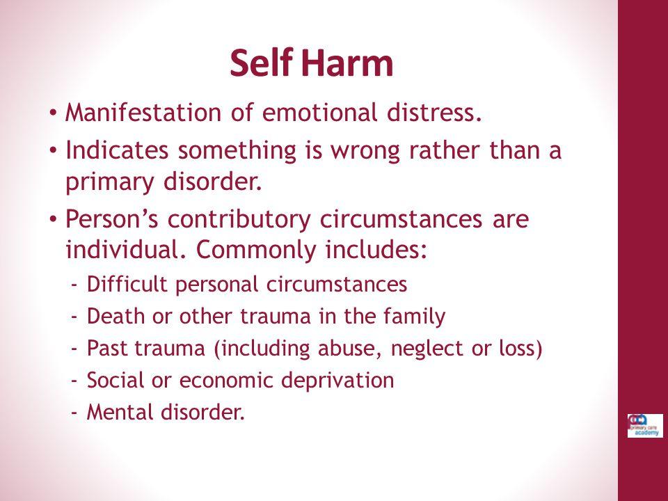Self Harm Manifestation of emotional distress.