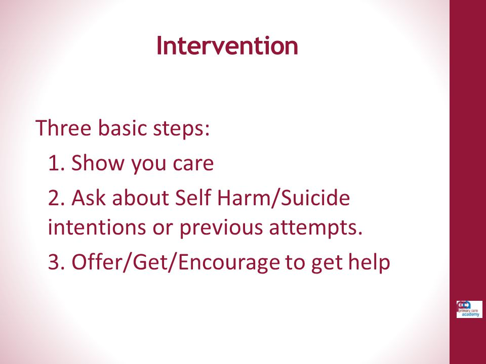 Intervention Three basic steps: 1. Show you care