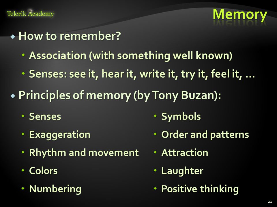 Memory How to remember Principles of memory (by Tony Buzan):