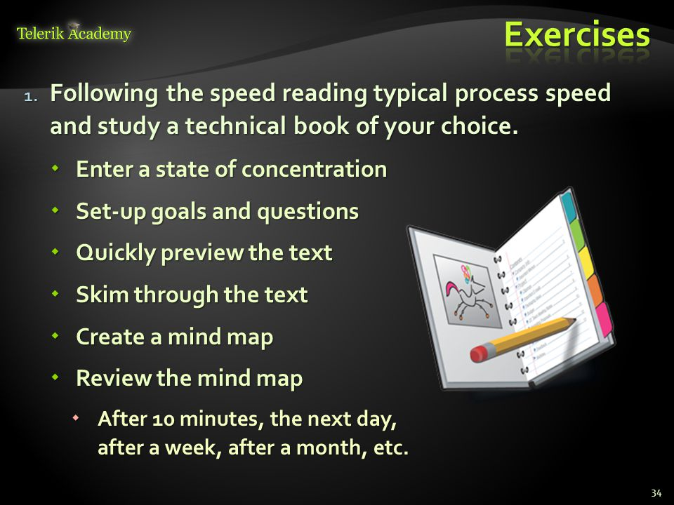 Exercises Following the speed reading typical process speed and study a technical book of your choice.