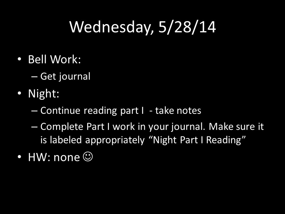 Wednesday, 5/28/14 Bell Work: Night: HW: none  Get journal