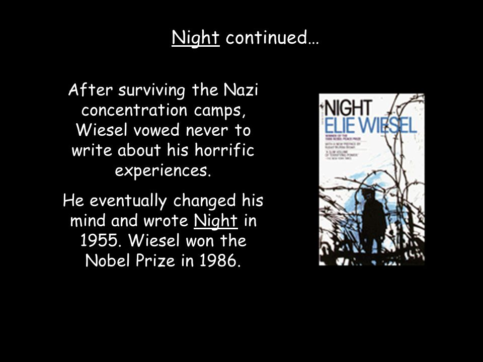 Night continued… After surviving the Nazi concentration camps, Wiesel vowed never to write about his horrific experiences.