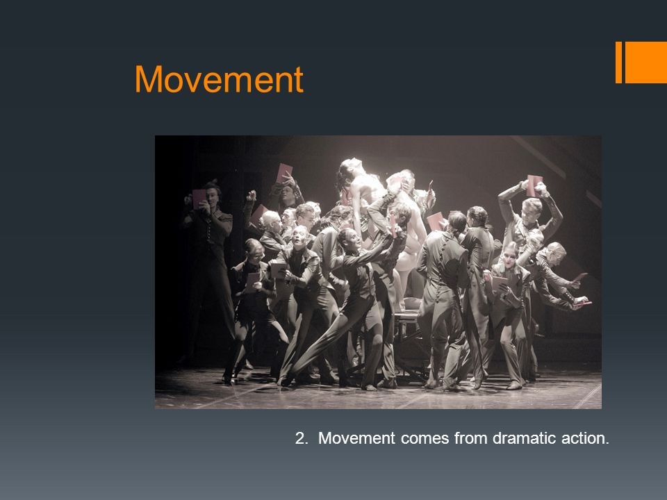Movement 2. Movement comes from dramatic action.