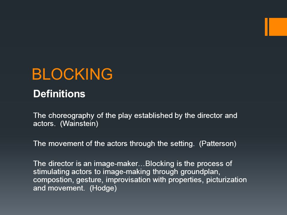 BLOCKING Definitions. The choreography of the play established by the director and actors. (Wainstein)