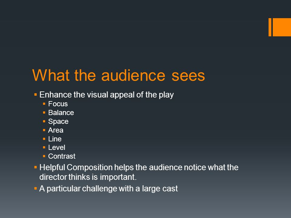 What the audience sees Enhance the visual appeal of the play