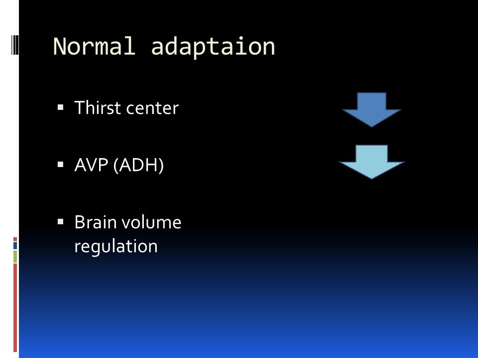 Normal adaptaion Thirst center AVP (ADH) Brain volume regulation