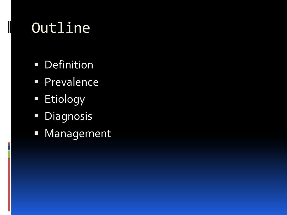 Outline Definition Prevalence Etiology Diagnosis Management