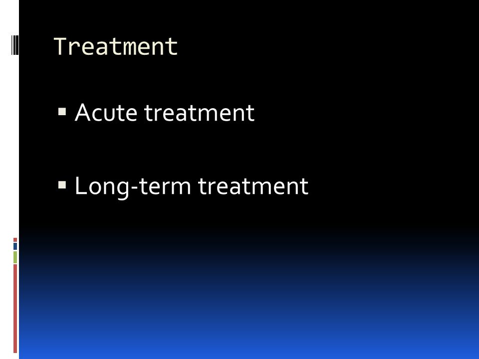 Treatment Acute treatment Long-term treatment