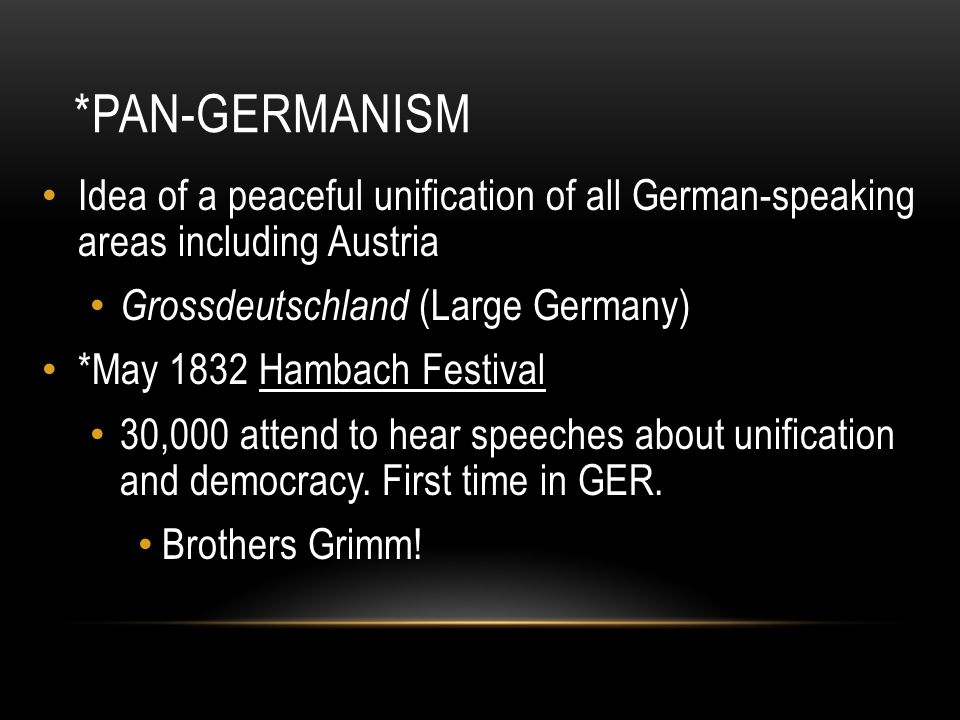 *Pan-Germanism Idea of a peaceful unification of all German-speaking areas including Austria. Grossdeutschland (Large Germany)