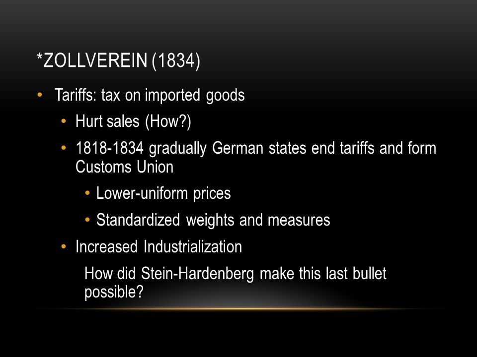 *Zollverein (1834) Tariffs: tax on imported goods Hurt sales (How )