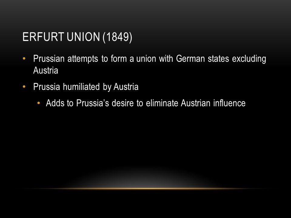 Erfurt Union (1849) Prussian attempts to form a union with German states excluding Austria. Prussia humiliated by Austria.