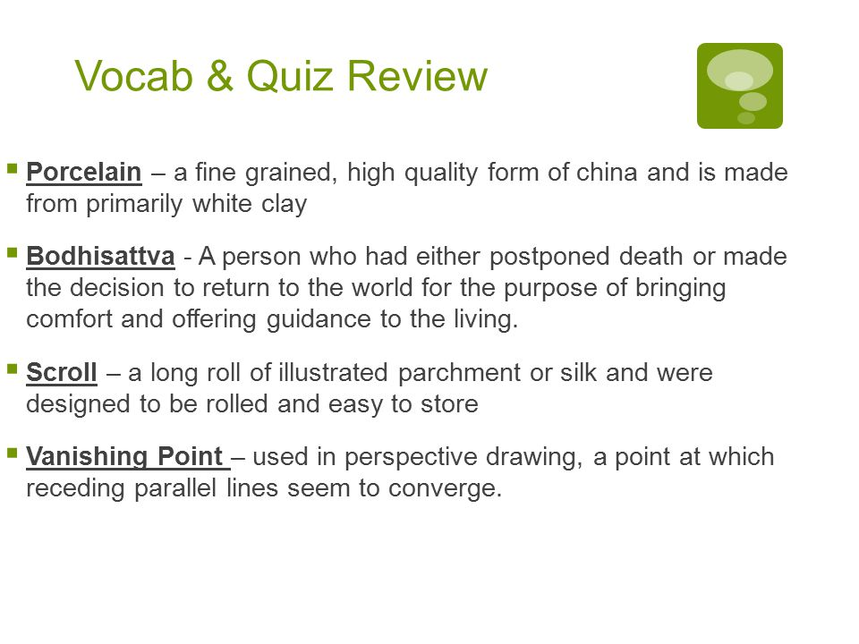 Vocab & Quiz Review Porcelain – a fine grained, high quality form of china and is made from primarily white clay.