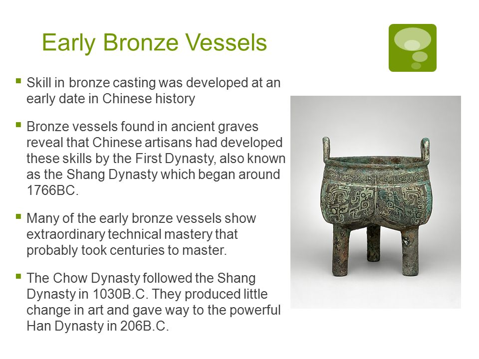 Early Bronze Vessels Skill in bronze casting was developed at an early date in Chinese history.