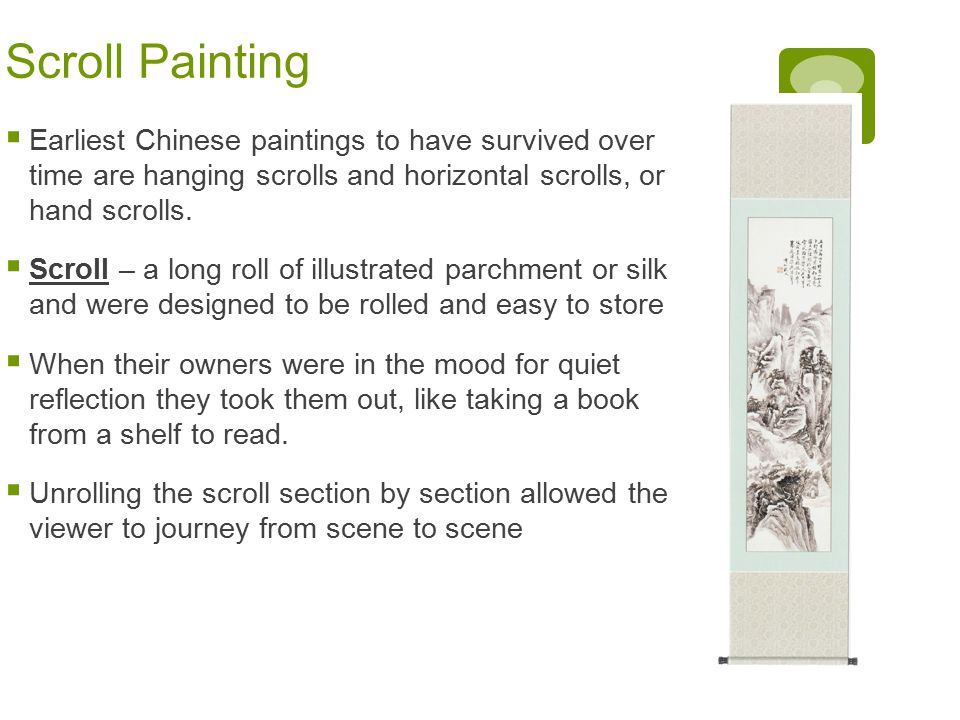 Scroll Painting Earliest Chinese paintings to have survived over time are hanging scrolls and horizontal scrolls, or hand scrolls.