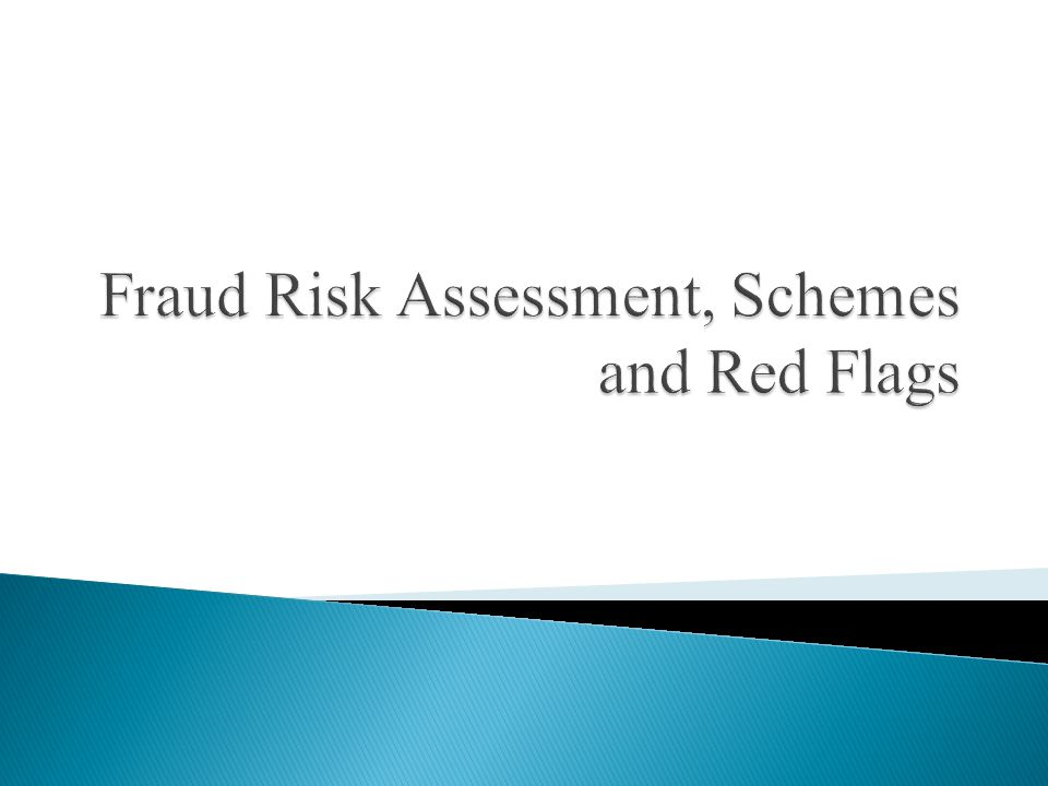 Fraud Risk Assessment, Schemes and Red Flags