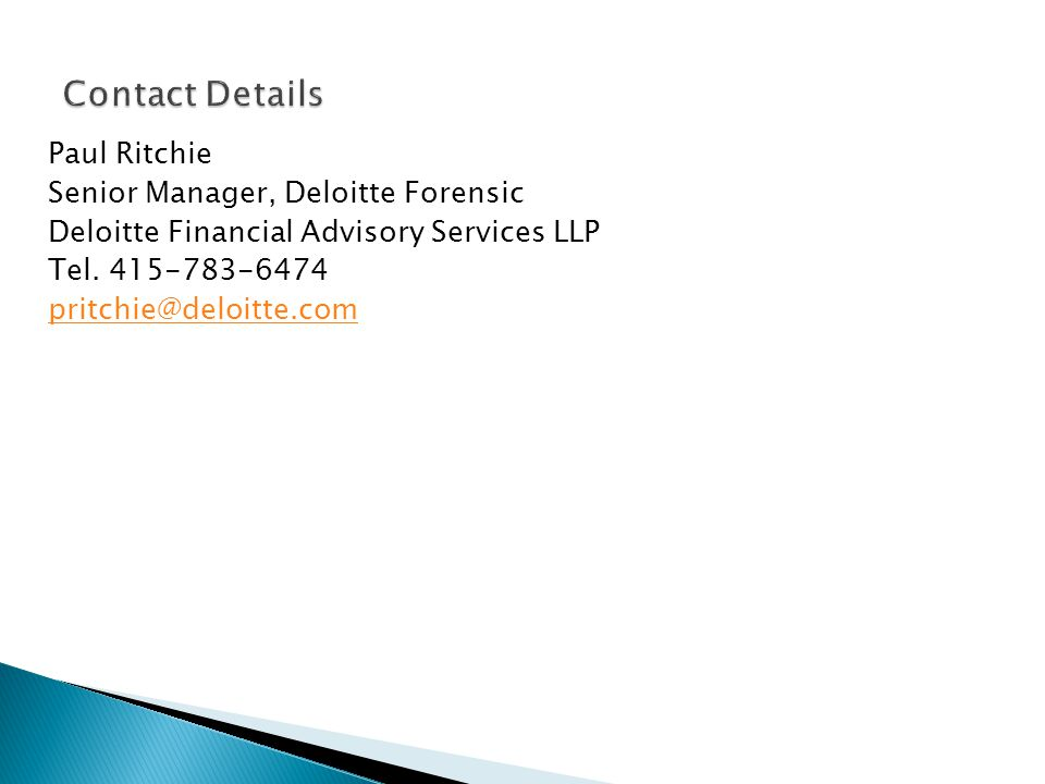 Contact Details Paul Ritchie Senior Manager, Deloitte Forensic