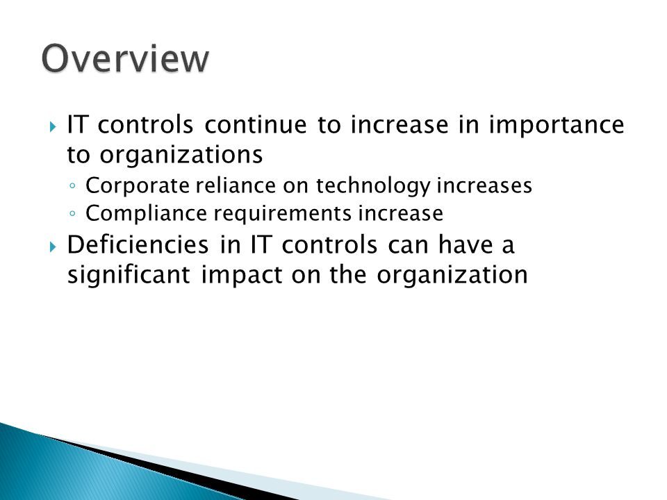 Overview IT controls continue to increase in importance to organizations. Corporate reliance on technology increases.
