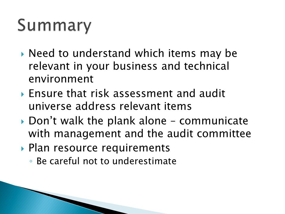 Summary Need to understand which items may be relevant in your business and technical environment.