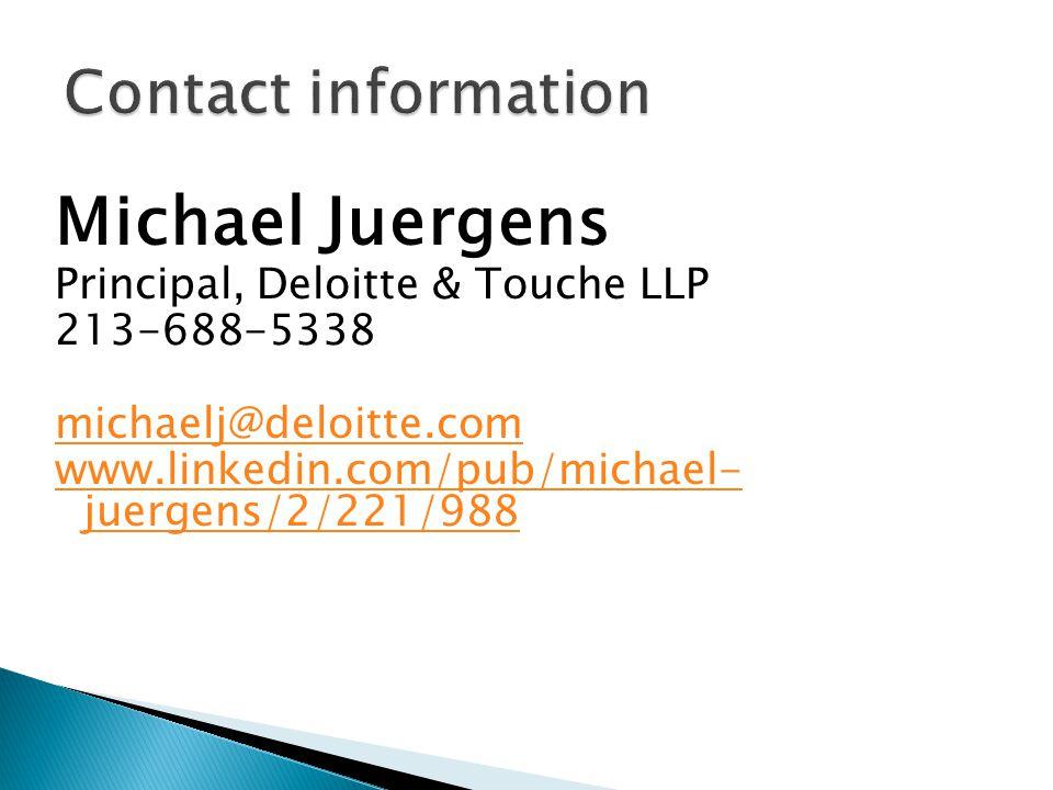Contact information Michael Juergens. Principal, Deloitte & Touche LLP. 213-688-5338. michaelj@deloitte.com.