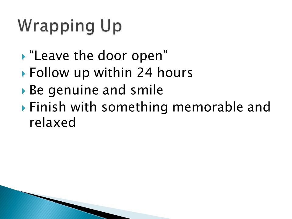 Wrapping Up Leave the door open Follow up within 24 hours