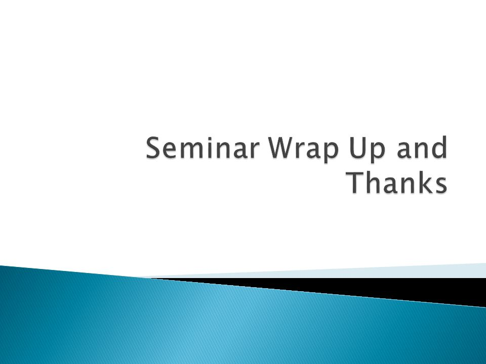 Seminar Wrap Up and Thanks
