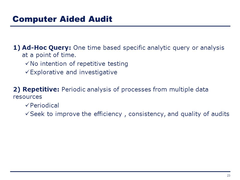 Computer Aided Audit Ad-Hoc Query: One time based specific analytic query or analysis at a point of time.