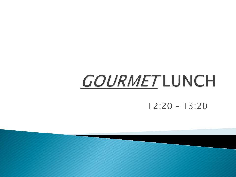 GOURMET LUNCH 12:20 – 13:20