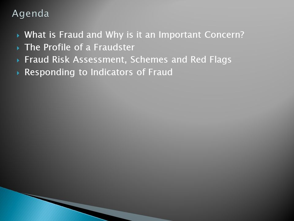 Agenda What is Fraud and Why is it an Important Concern