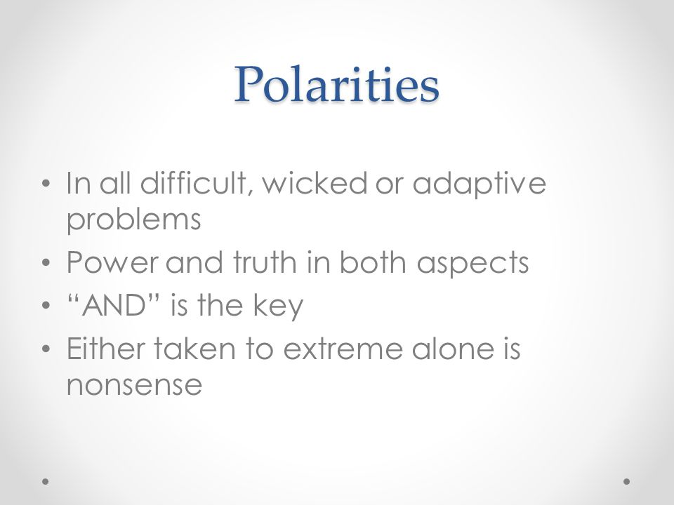 Polarities In all difficult, wicked or adaptive problems