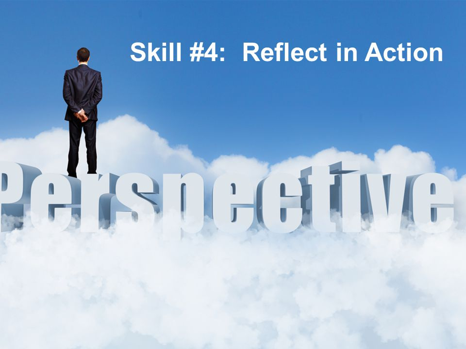 Skill #4: Reflect in Action