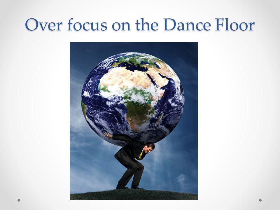 Over focus on the Dance Floor