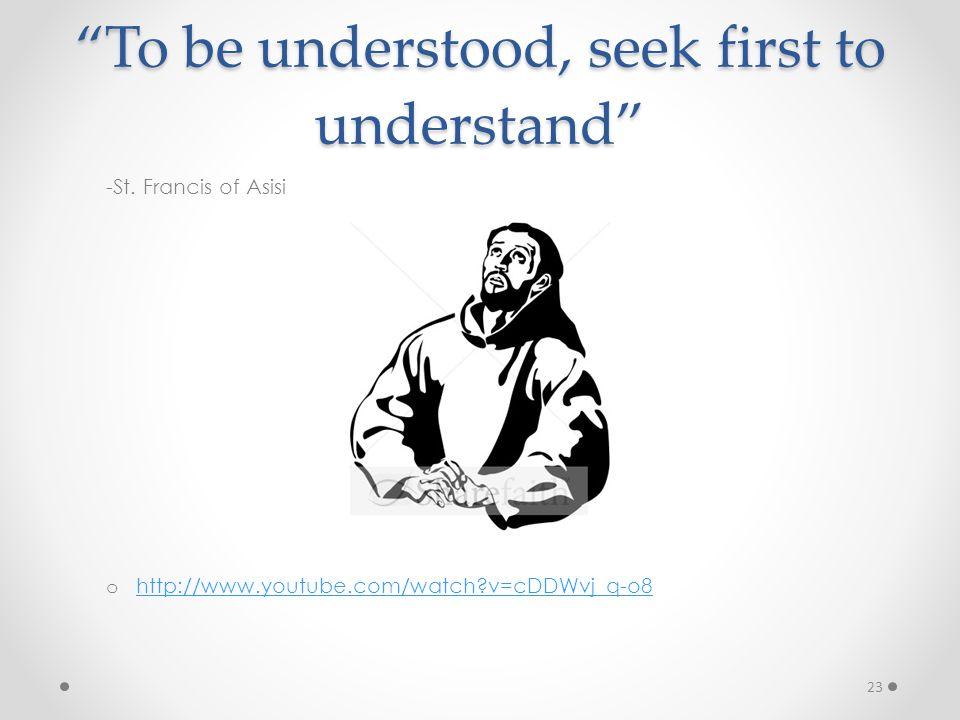 To be understood, seek first to understand