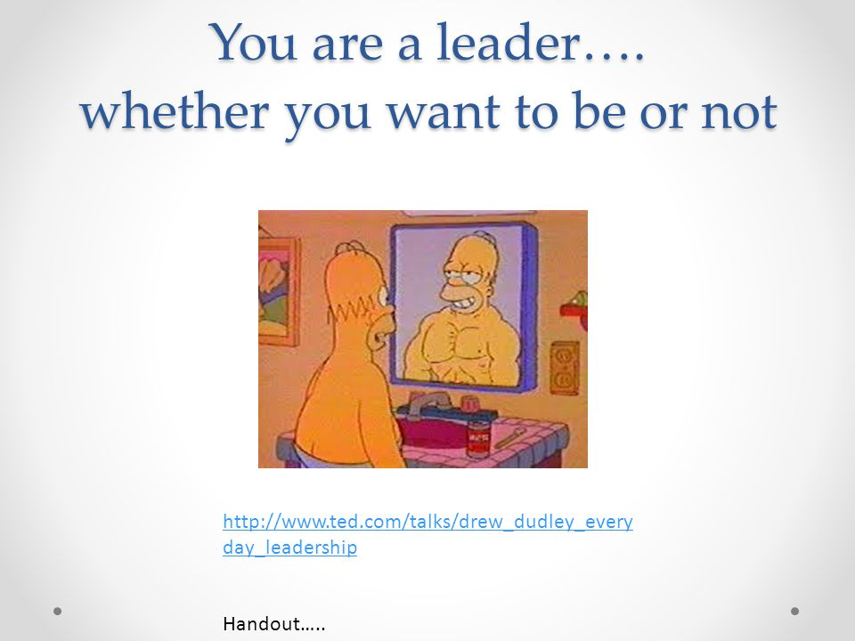 You are a leader…. whether you want to be or not