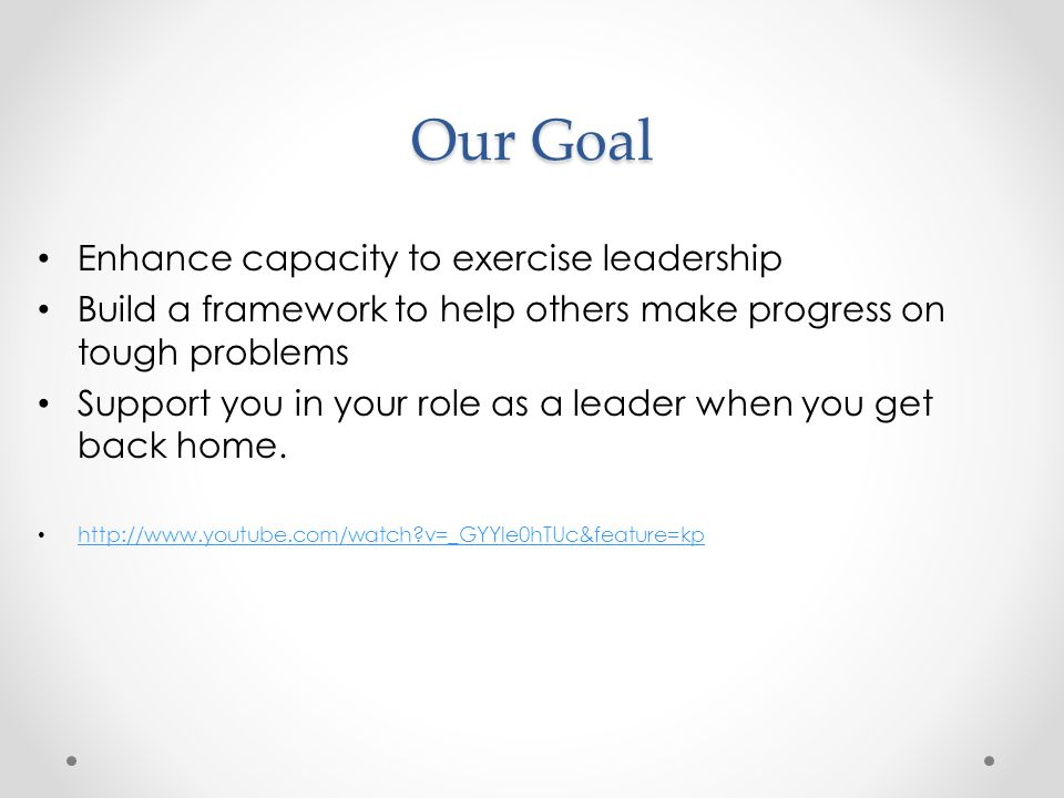 Our Goal Enhance capacity to exercise leadership