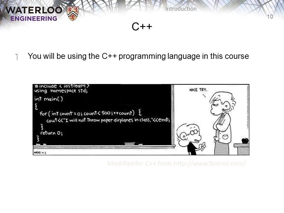 C++ You will be using the C++ programming language in this course