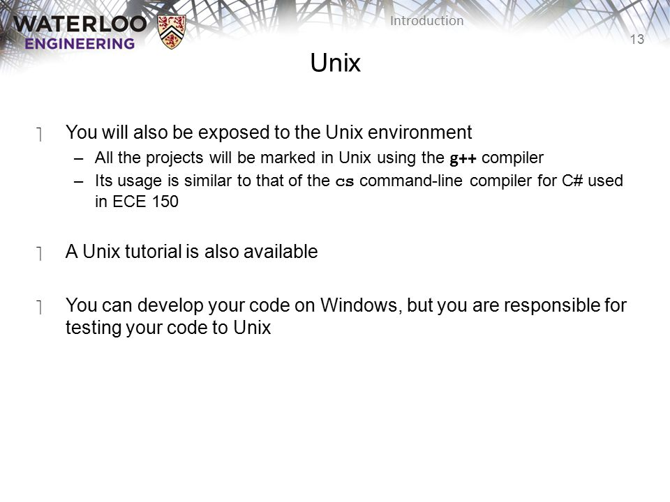 Unix You will also be exposed to the Unix environment