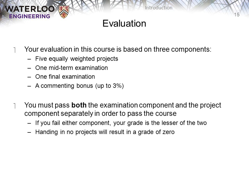 Evaluation Your evaluation in this course is based on three components: Five equally weighted projects.