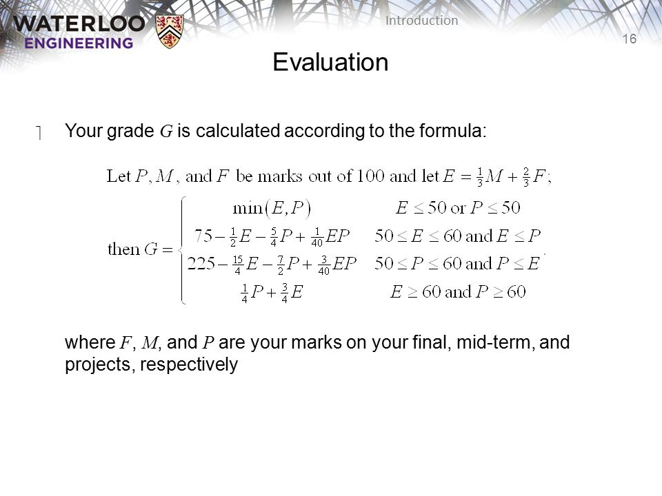 Evaluation Your grade G is calculated according to the formula: