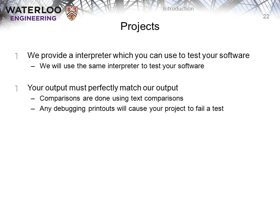 Projects We provide a interpreter which you can use to test your software. We will use the same interpreter to test your software.