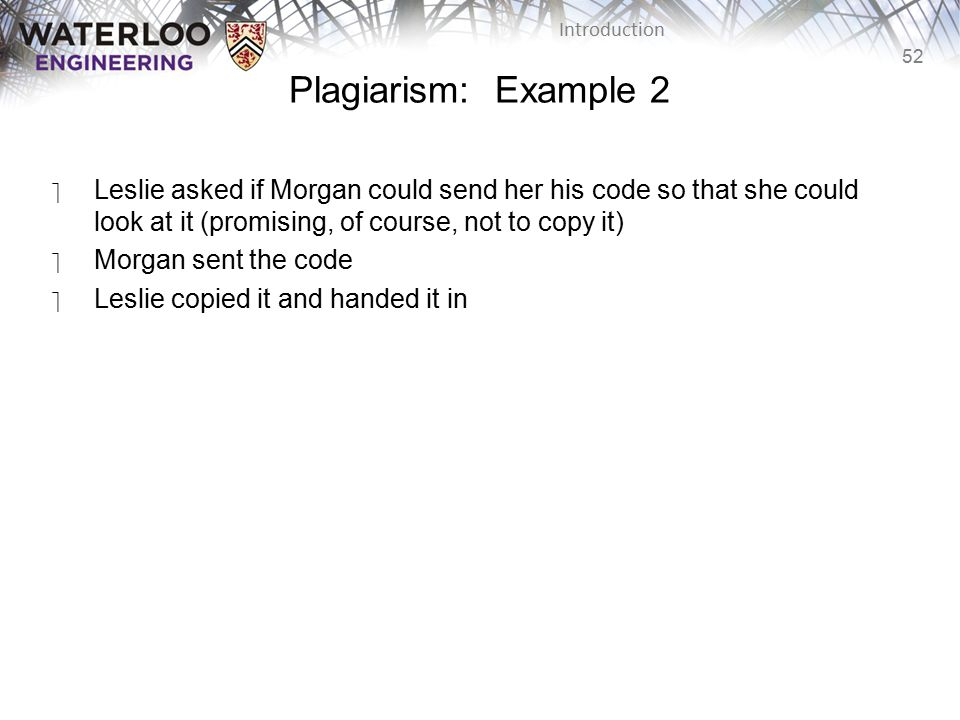 Plagiarism: Example 2 Leslie asked if Morgan could send her his code so that she could look at it (promising, of course, not to copy it)
