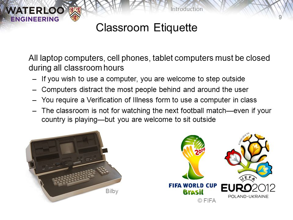 Classroom Etiquette All laptop computers, cell phones, tablet computers must be closed during all classroom hours.