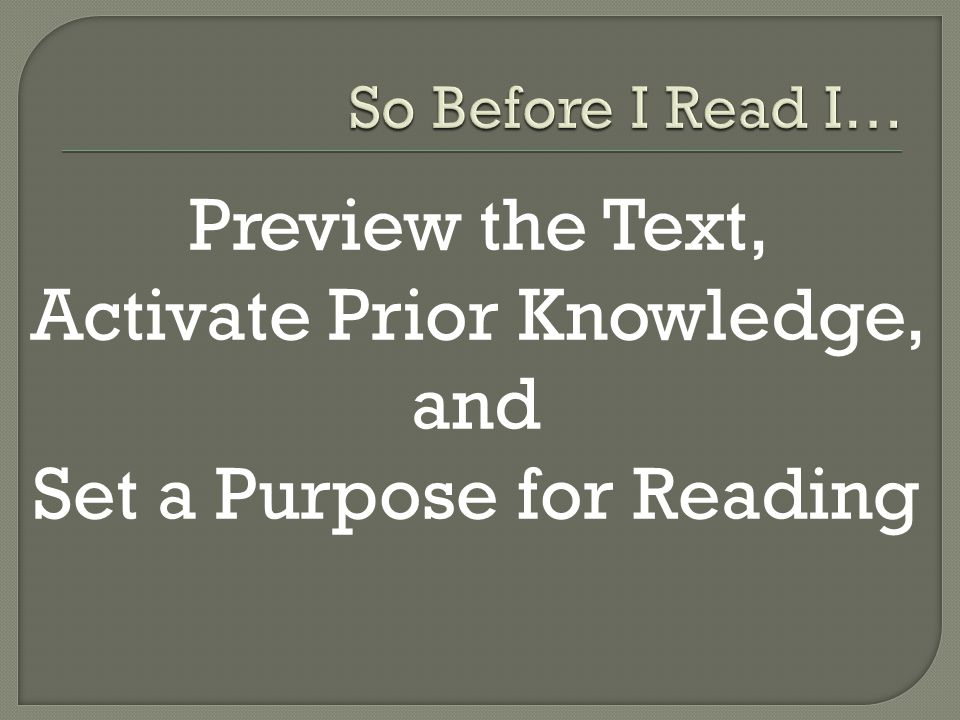 So Before I Read I… Preview the Text, Activate Prior Knowledge, and Set a Purpose for Reading